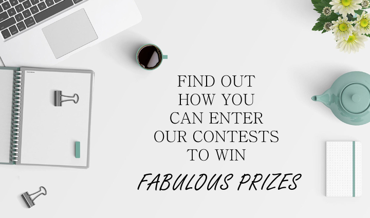 Enter our contests to win fabulous prizes